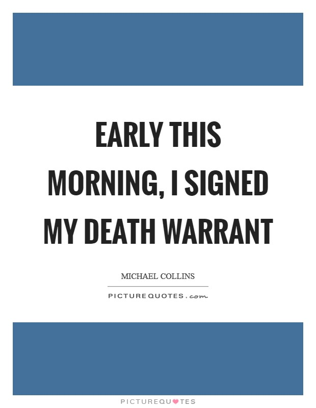 Early this morning, I signed my death warrant Picture Quote #1