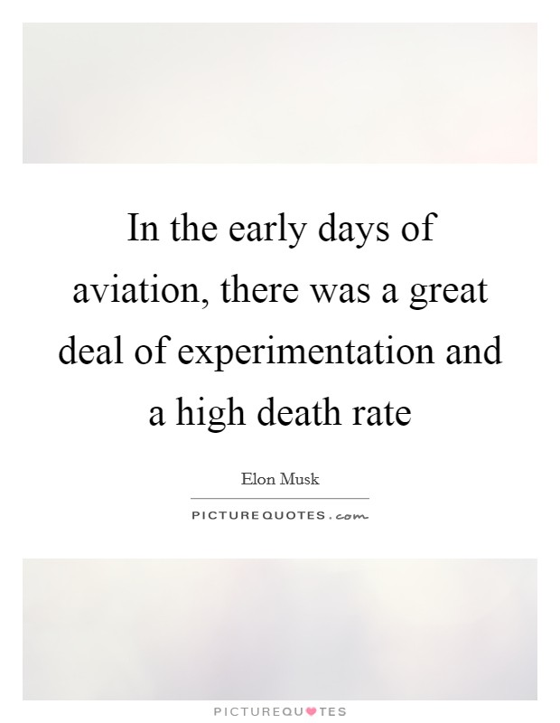 In the early days of aviation, there was a great deal of experimentation and a high death rate Picture Quote #1