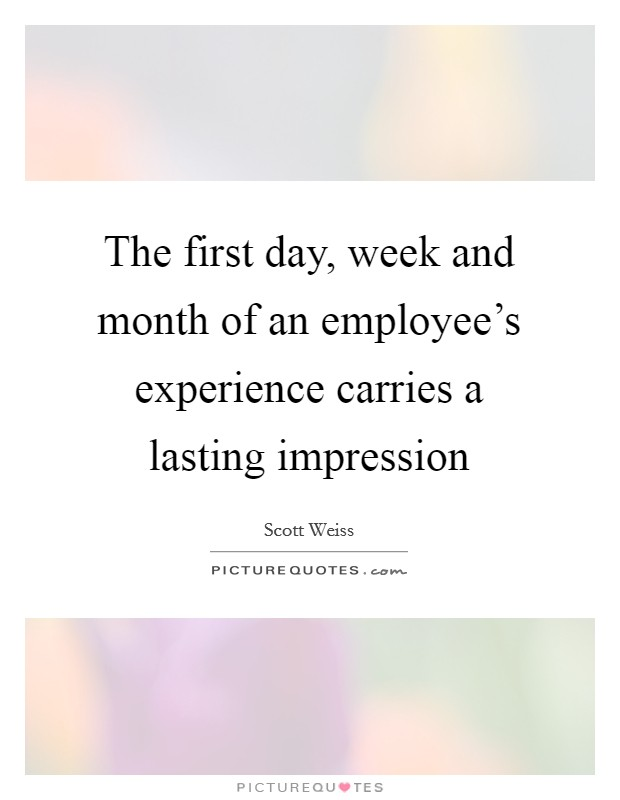 The first day, week and month of an employee's experience carries a lasting impression Picture Quote #1