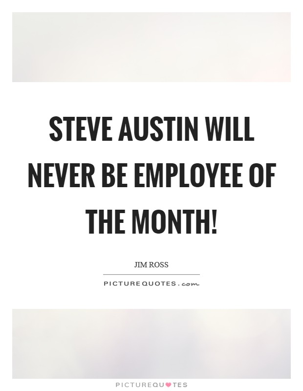 Steve Austin will never be employee of the month! Picture Quote #1