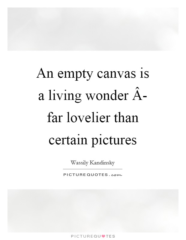 An empty canvas is a living wonder Â- far lovelier than certain pictures Picture Quote #1