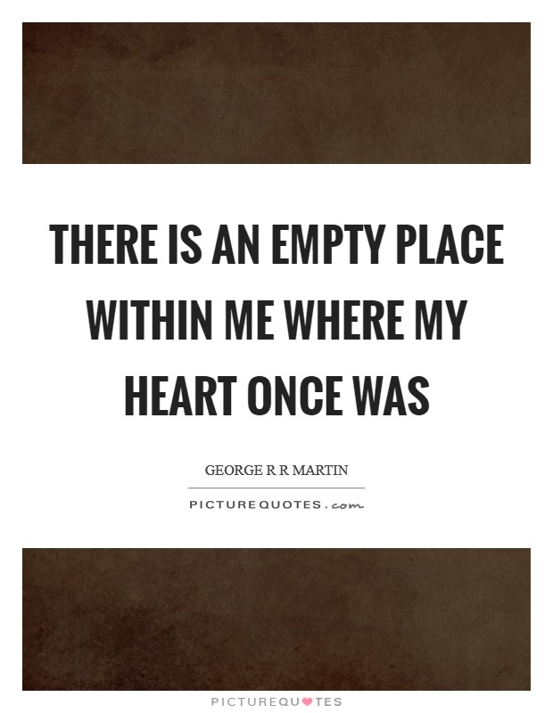There is an empty place within me where my heart once was Picture Quote #1