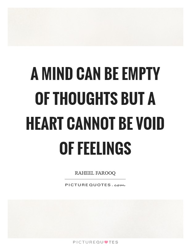 A mind can be empty of thoughts but a heart cannot be void of feelings Picture Quote #1