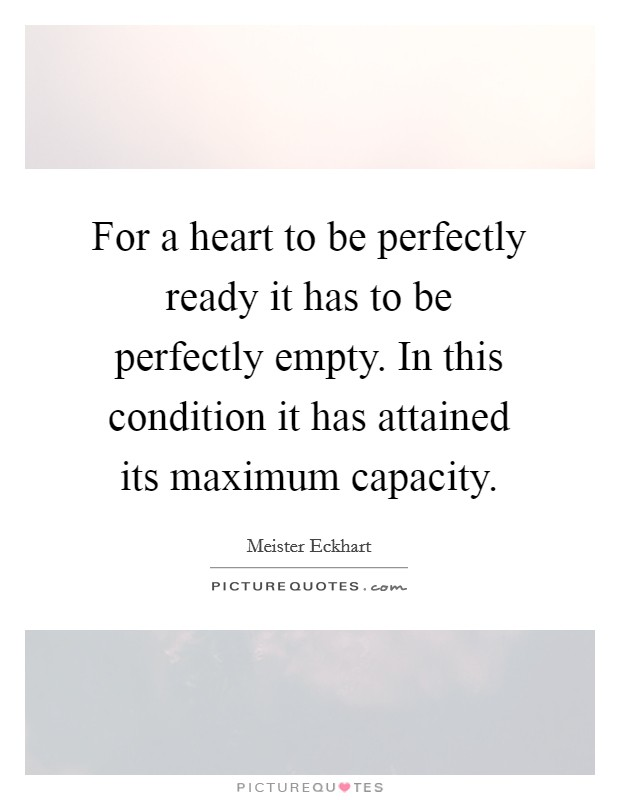 For a heart to be perfectly ready it has to be perfectly empty. In this condition it has attained its maximum capacity Picture Quote #1