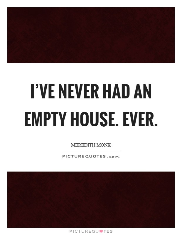 I've never had an empty house. Ever Picture Quote #1
