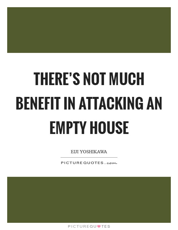 There's not much benefit in attacking an empty house