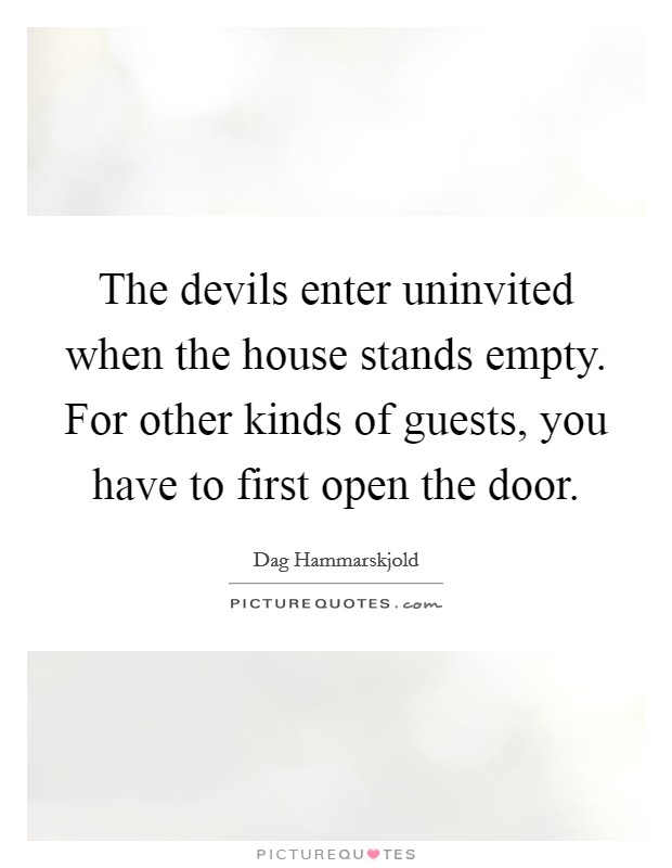 The devils enter uninvited when the house stands empty. For other kinds of guests, you have to first open the door Picture Quote #1