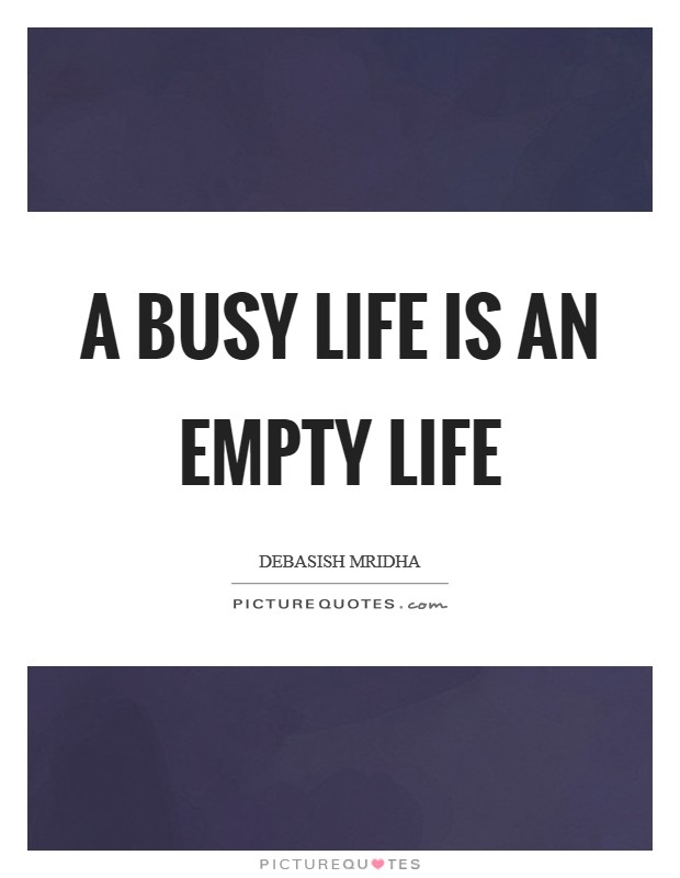 A busy life is an empty life Picture Quote #1