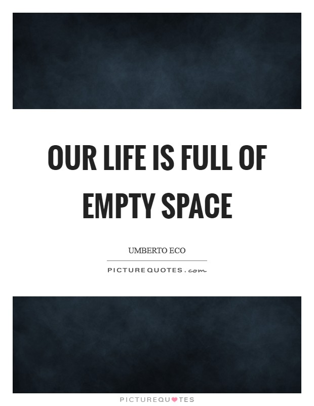Our life is full of empty space Picture Quote #1
