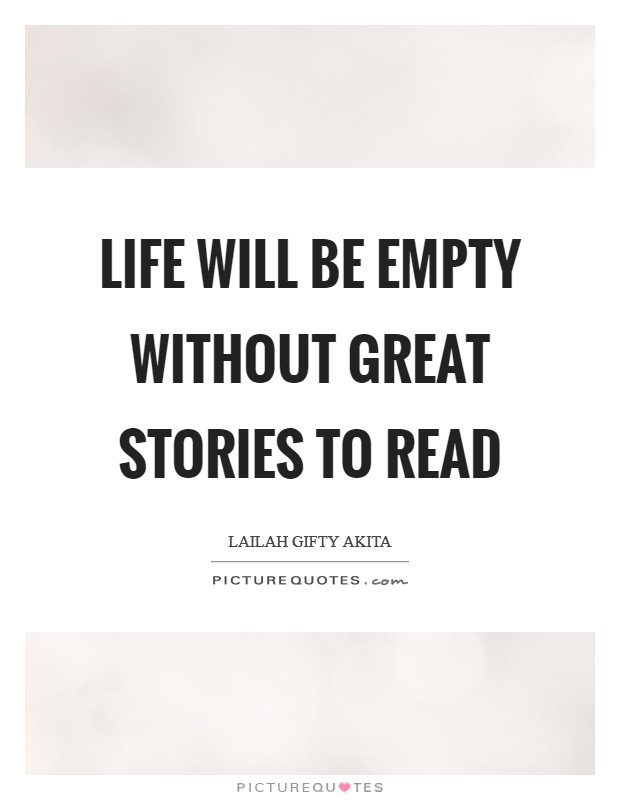 Life will be empty without great stories to read Picture Quote #1