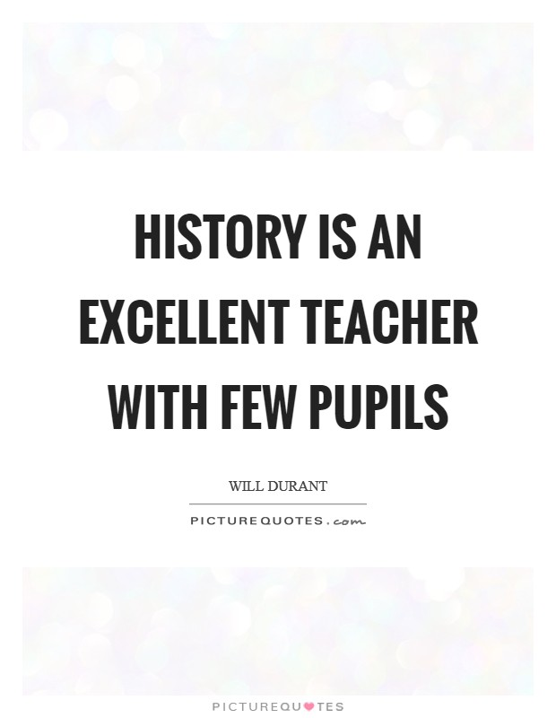 History is an excellent teacher with few pupils Picture Quote #1