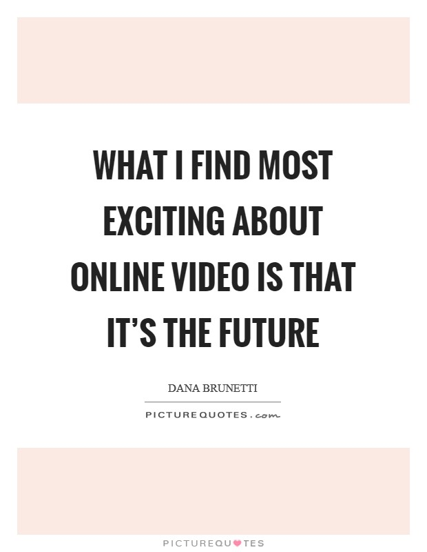 What I find most exciting about online video is that it's the future Picture Quote #1