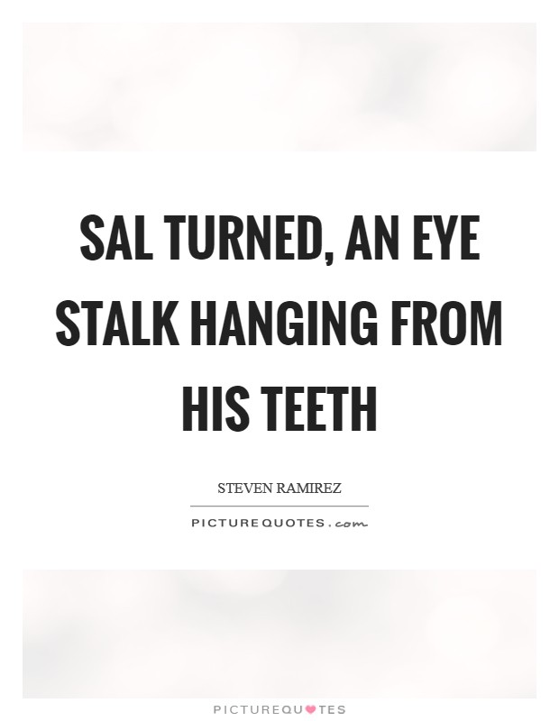 Sal turned, an eye stalk hanging from his teeth Picture Quote #1