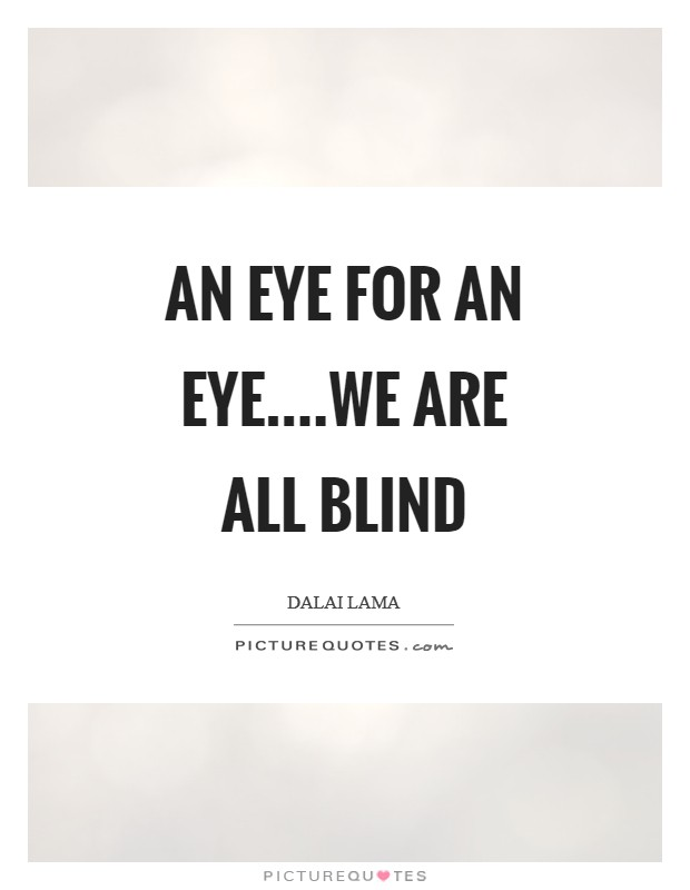 An eye for an eye....we are all blind Picture Quote #1