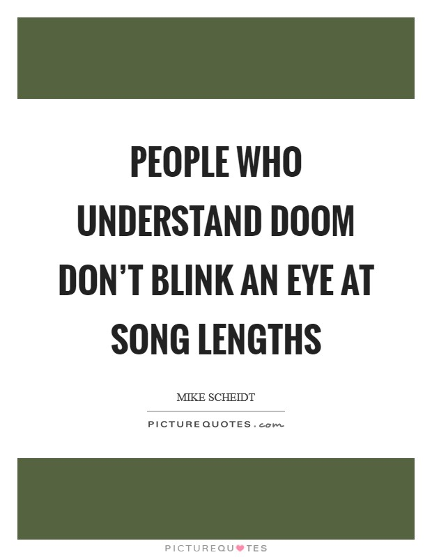 People who understand Doom don't blink an eye at song lengths Picture Quote #1