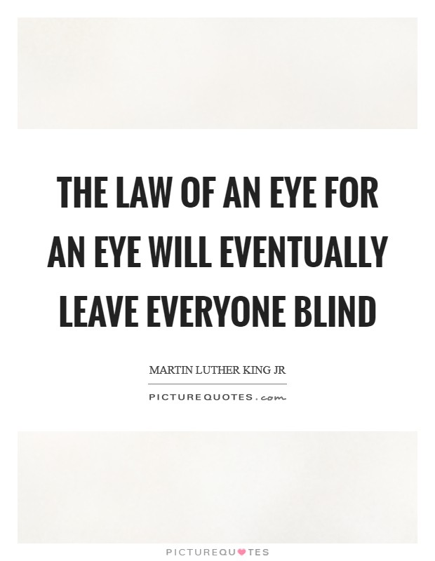 The law of An eye for an eye will eventually leave everyone blind Picture Quote #1