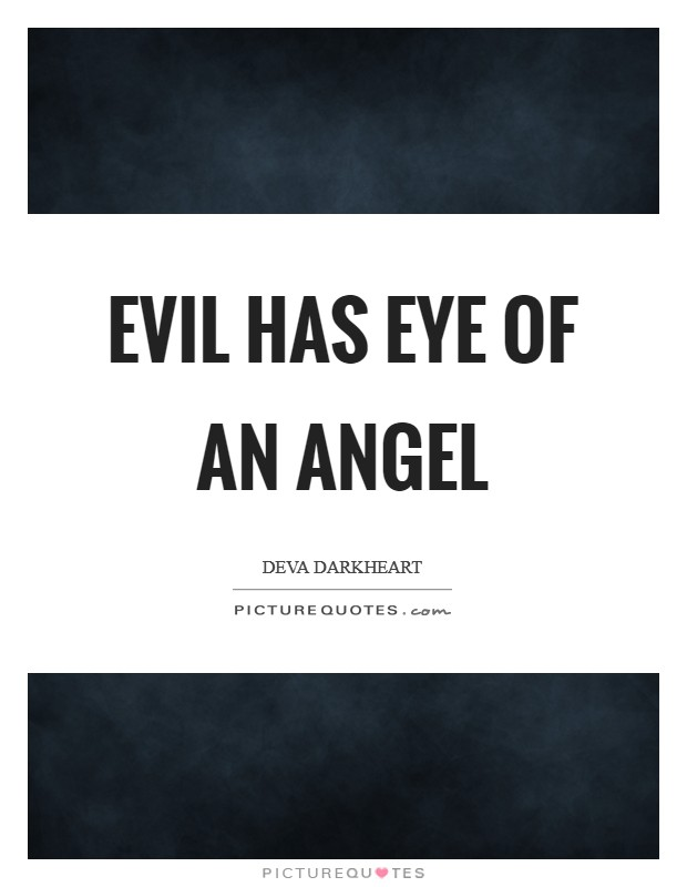 Evil Has Eye Of An Angel Picture Quote #1