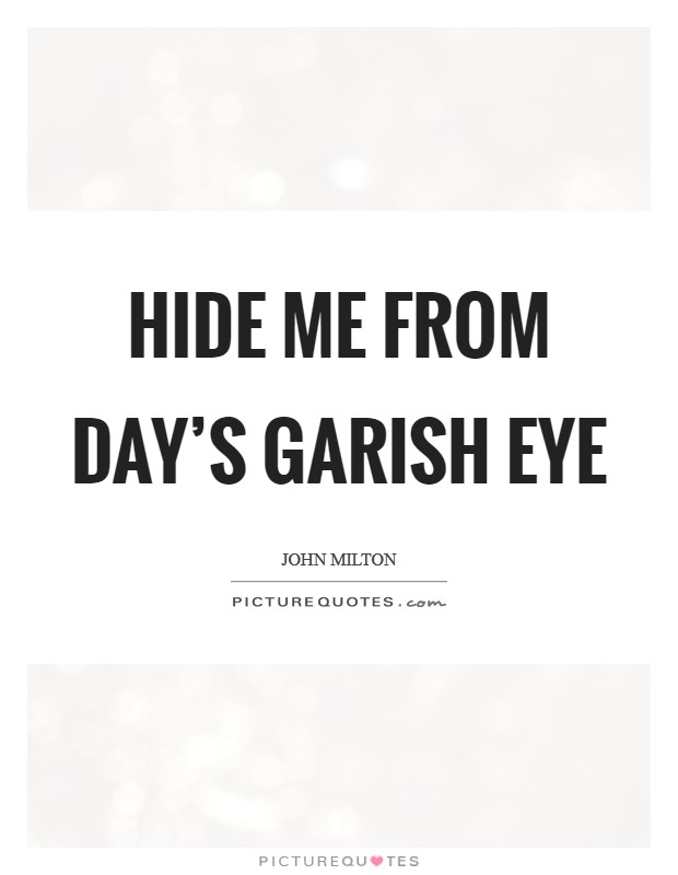 Hide me from day's garish eye Picture Quote #1