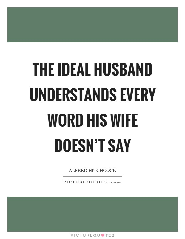 The ideal husband understands every word his wife doesn't say Picture Quote #1