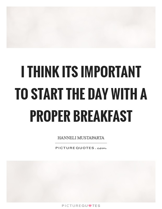I think its important to start the day with a proper breakfast Picture Quote #1