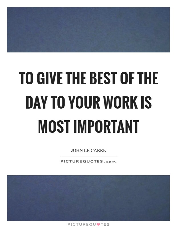 To give the best of the day to your work is most important Picture Quote #1
