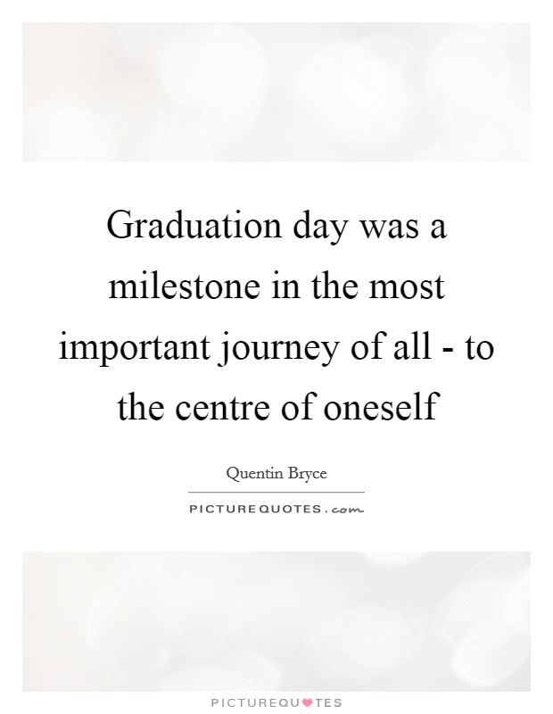 Graduation day was a milestone in the most important journey of all - to the centre of oneself Picture Quote #1