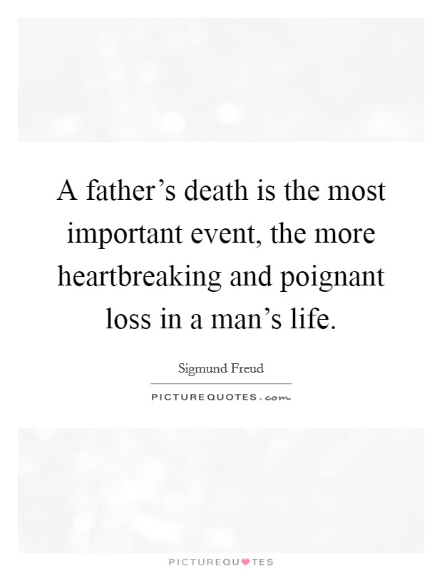 A father's death is the most important event, the more heartbreaking and poignant loss in a man's life Picture Quote #1