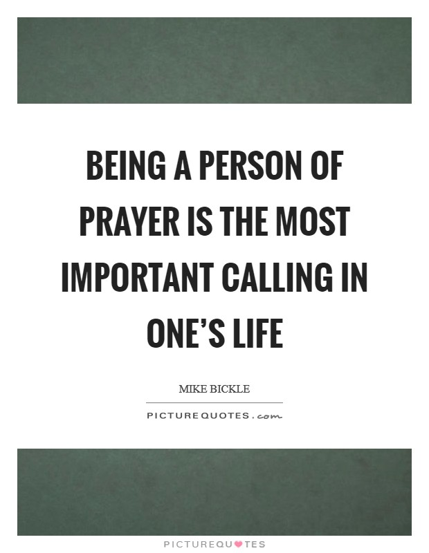 Being a person of prayer is the most important calling in one's life Picture Quote #1