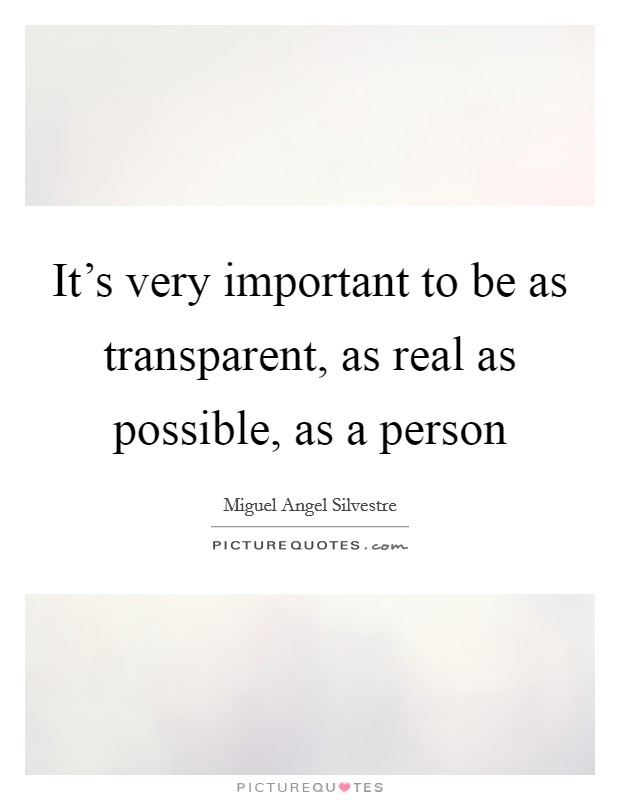 It's very important to be as transparent, as real as possible, as a person Picture Quote #1