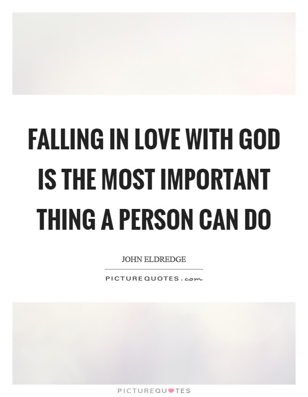 Falling in love with God is the most important thing a person can do Picture Quote #1