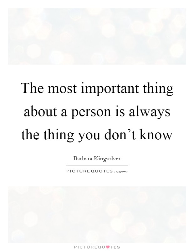 The most important thing about a person is always the thing you don't know Picture Quote #1