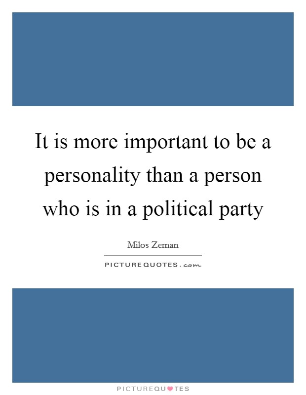 It is more important to be a personality than a person who is in a political party Picture Quote #1
