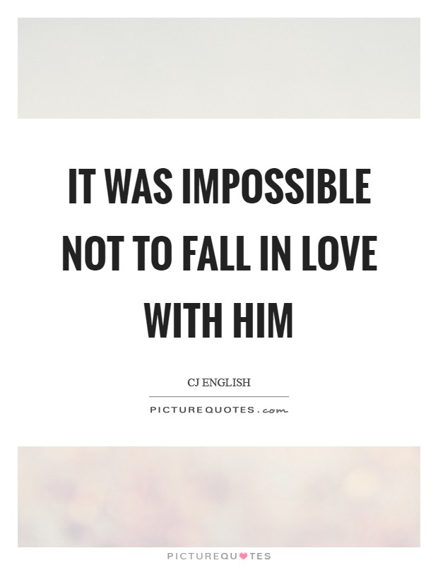 It was impossible not to fall in love with him Picture Quote #1