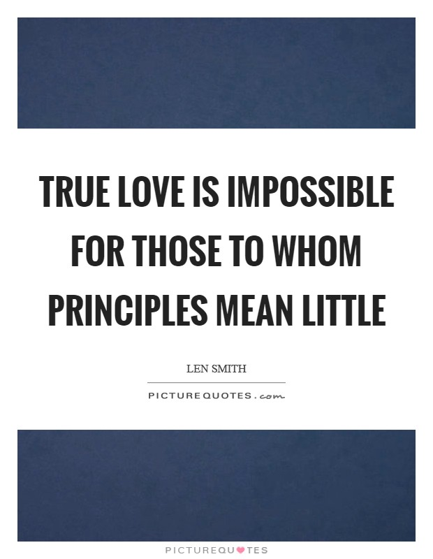 True love is impossible for those to whom principles mean little Picture Quote #1