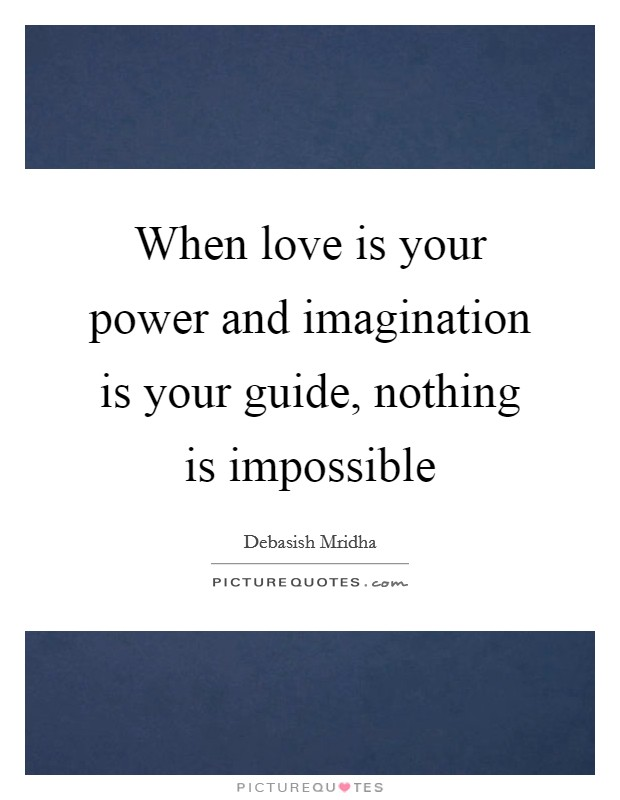 When love is your power and imagination is your guide, nothing is impossible Picture Quote #1