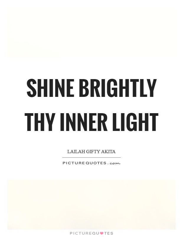 Shine brightly thy inner light Picture Quote #1