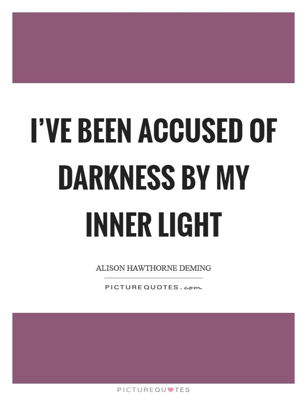I've been accused of darkness by my inner light Picture Quote #1