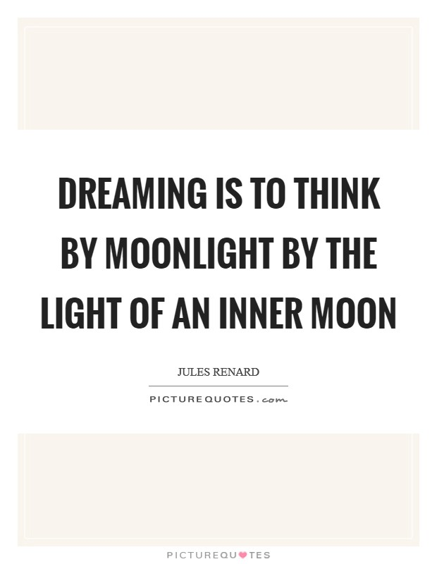 Dreaming is to think by moonlight by the light of an inner moon Picture Quote #1