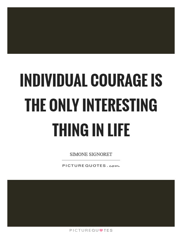Individual courage is the only interesting thing in life Picture Quote #1