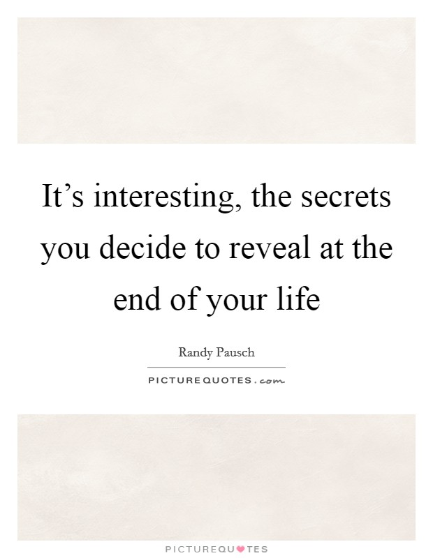 It's interesting, the secrets you decide to reveal at the end of your life Picture Quote #1