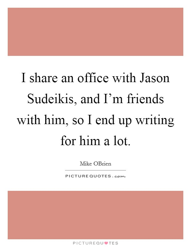 I share an office with jason sudeikis and m friends