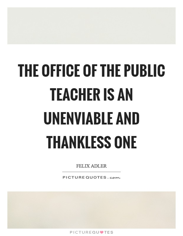 The office of the public teacher is an unenviable and thankless one Picture Quote #1