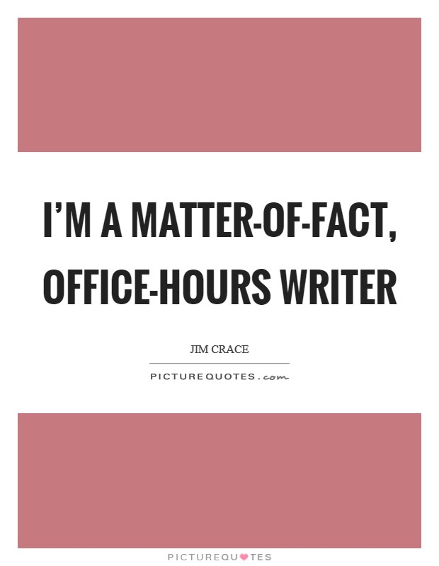 I'm a matter-of-fact, office-hours writer Picture Quote #1