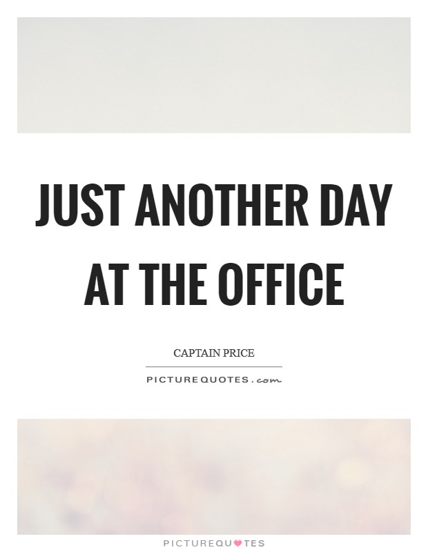Just another day at the office Picture Quote #1