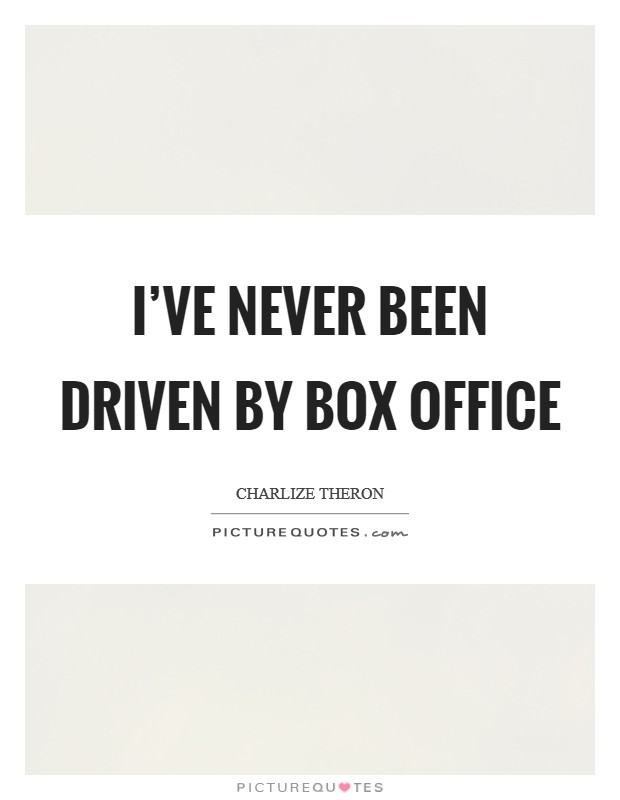 I've never been driven by box office Picture Quote #1