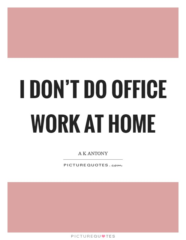 I don't do office work at home Picture Quote #1
