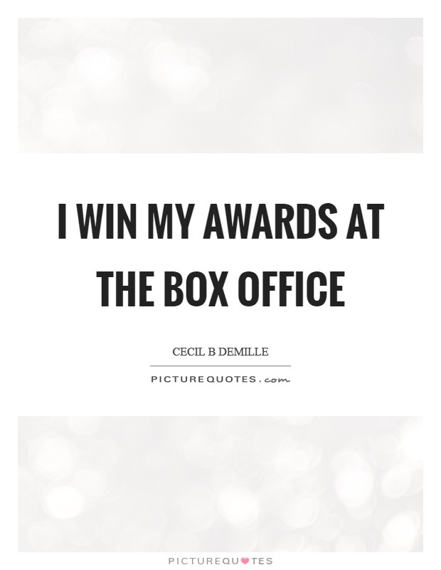 I win my awards at the box office Picture Quote #1