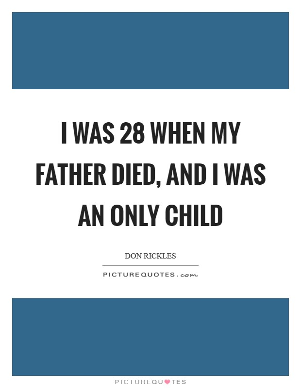 I was 28 when my father died, and I was an only child Picture Quote #1