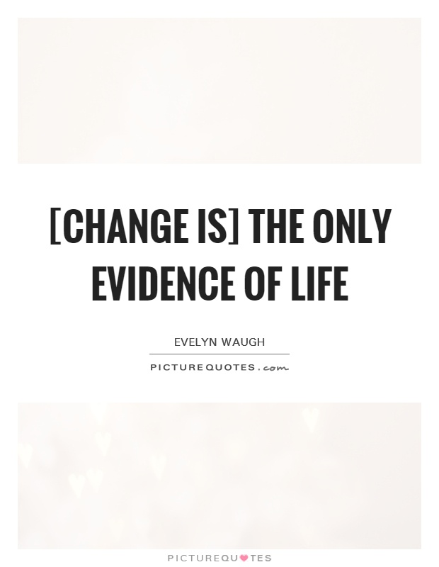 [Change is] the only evidence of life Picture Quote #1