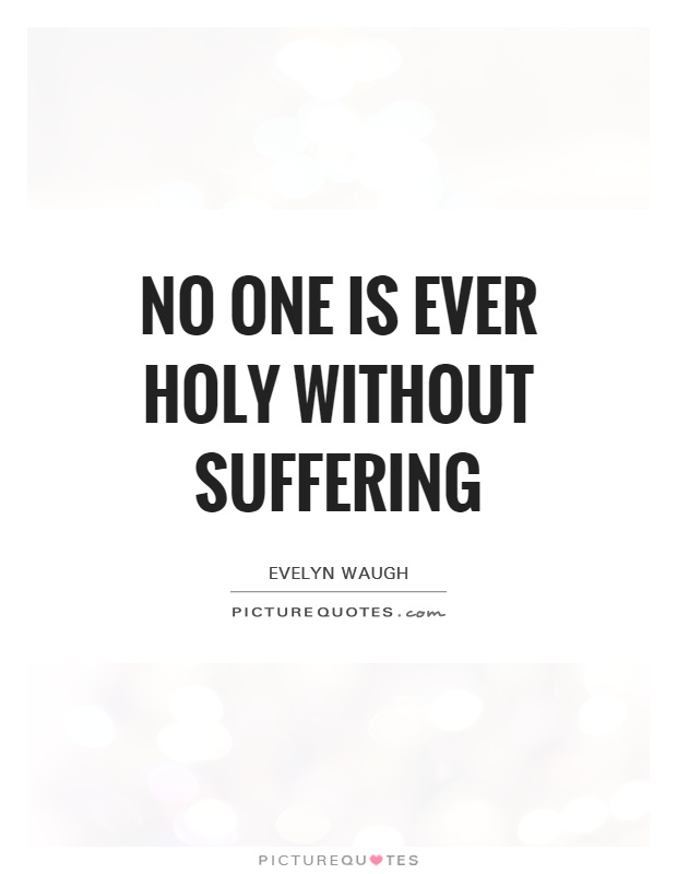 No one is ever holy without suffering Picture Quote #1